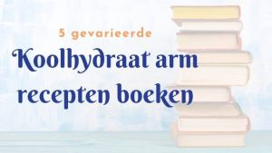 5 gevarieerde Koolhydraat arm recepten boeken